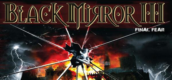 Black Mirror III Final Fear Free Download Full Game