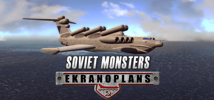 Soviet Monsters Ekranoplans Free Download Full PC Game