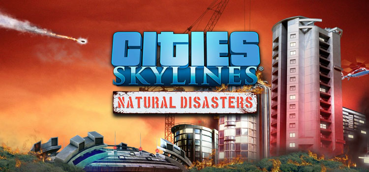 Cities Skylines Natural Disasters Free Download PC Game