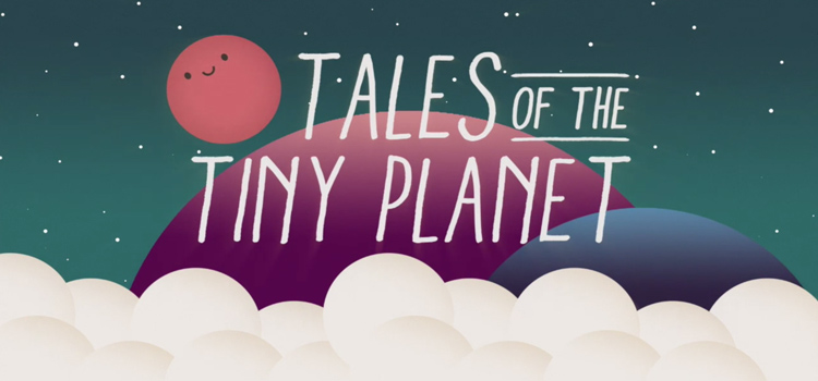 Tales Of The Tiny Planet Free Download Cracked PC Game