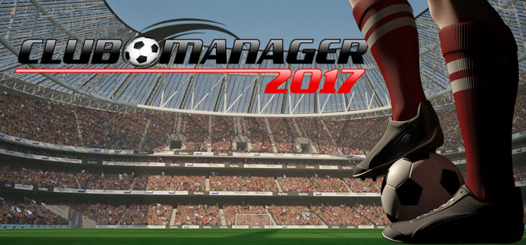 Club Manager 2017 Free Download FULL Version PC Game