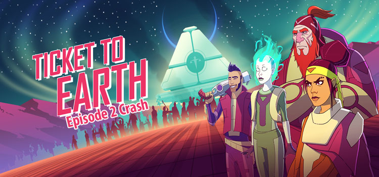 Ticket To Earth Episode 2 Free Download Cracked PC Game