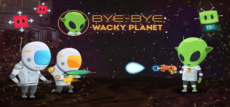 Bye Bye Wacky Planet Free Download