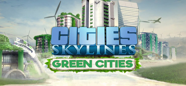 Cities Skylines Green Cities Free Download Full PC Game