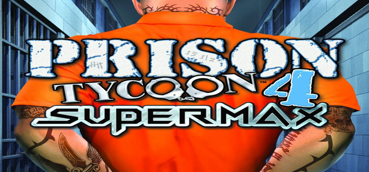Prison Tycoon 4 Supermax Free Download FULL PC Game