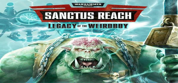 Warhammer 40K Sanctus Reach Legacy Of The Weirdboy Free Download