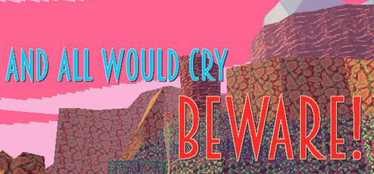 And All Would Cry Beware Free Download FULL PC Game