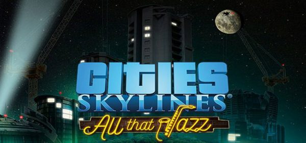 Cities Skylines All That Jazz Free Download Full PC Game