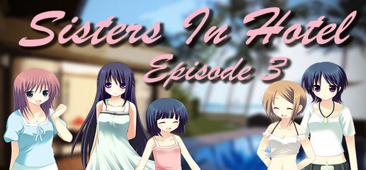 Sisters In Hotel Episode 3 Free Download Crack PC Game