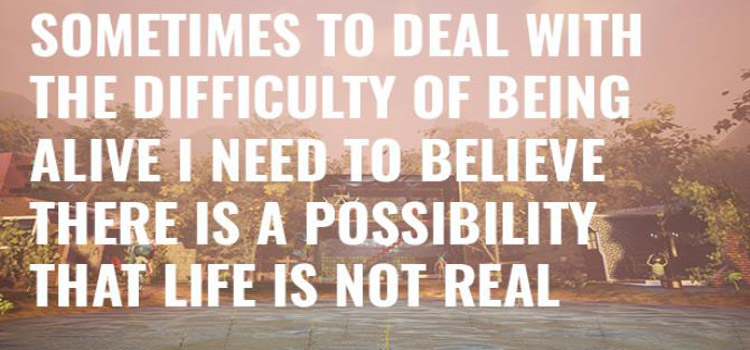 Sometimes To Deal With The Difficulty Of Being Alive I Need To Believe There Is A Possibility That Life Is Not Real Free Download