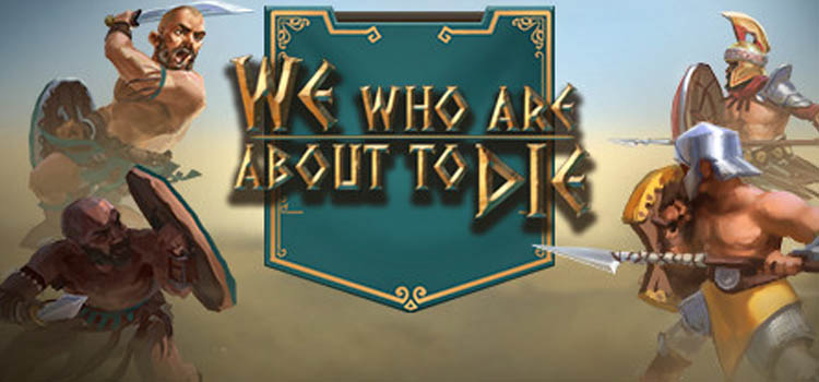 We Who Are About To Die Free Download FULL PC Game