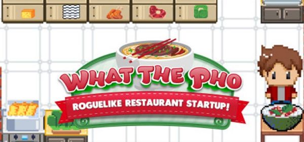 What The Pho Roguelike Restaurant Startup Free Download