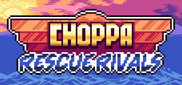 Choppa Rescue Rivals Free Download FULL Crack PC Game