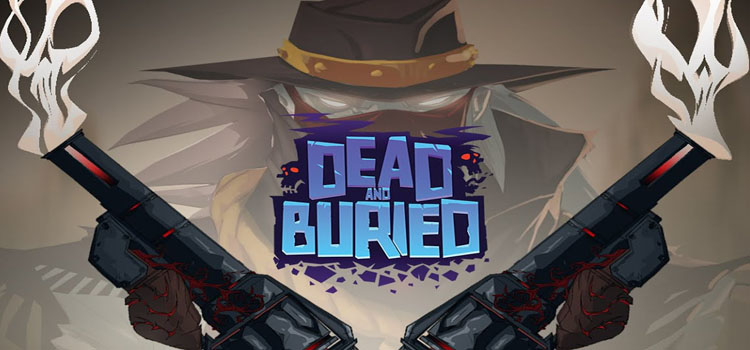 Dead And Buried Free Download FULL Version PC Game