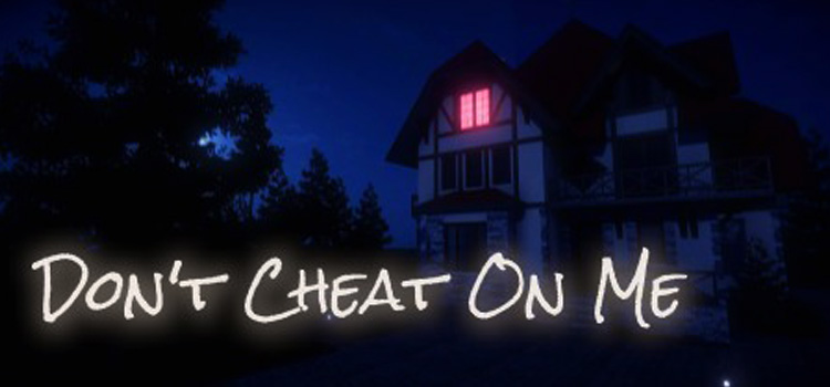 Dont Cheat On Me Free Download FULL Version PC Game