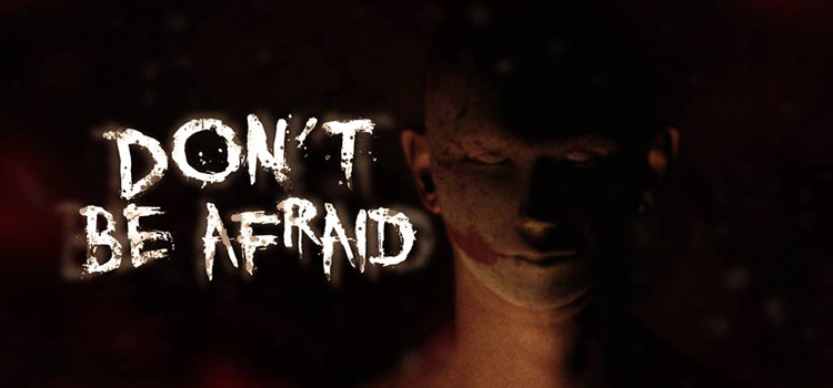 Dont Be Afraid Free Download FULL Version PC Game