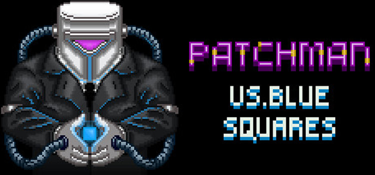 Patchman Vs Blue Squares Free Download PC Game