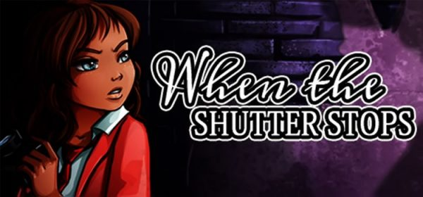 When The Shutter Stops Free Download PC Game